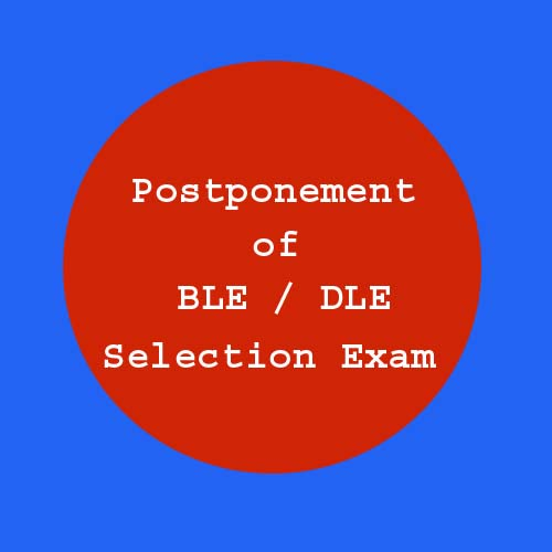 Postponement of BLE/DLE Selection exam
