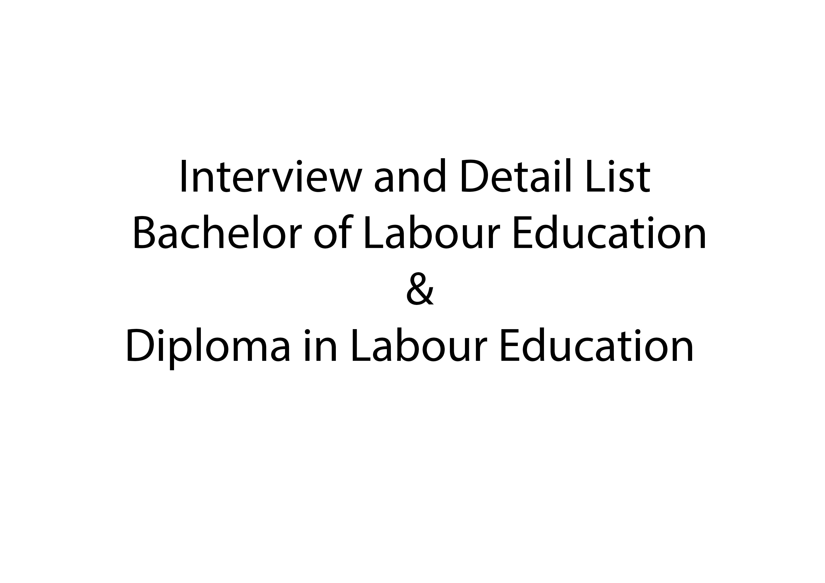 Interview and Detail List  Bachelor of Labour Education & Diploma in Labour Education