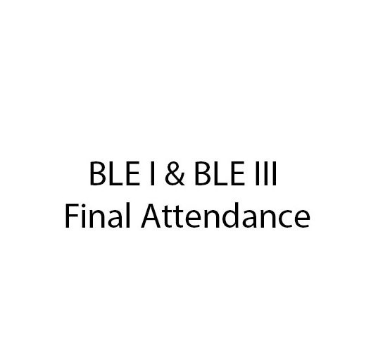 BLE I & BLE III Final Attendance