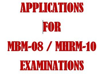APPLICATIONS FOR MBM-08 / MHRM-10 EXAMINATIONS